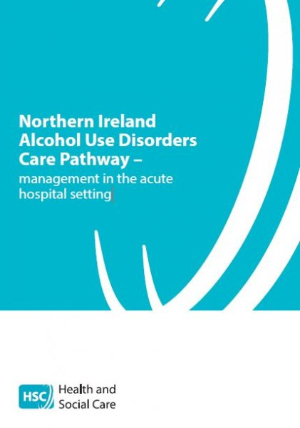 Northern Ireland Alcohol Use Disorders Care Pathway – management in the acute hospital setting