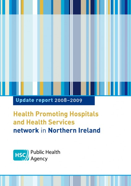 Health Promoting Hospitals and Health Services network in Northern Ireland - Update report 2008–2009