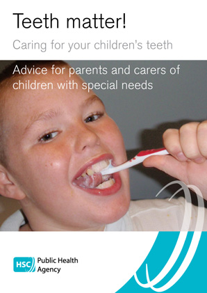 Teeth matter! Caring for your children's teeth: advice for parents and carers of children with special needs